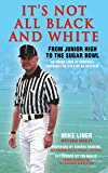It's Not All Black and White: From Junior High to the Sugar Bowl, an Inside Look at Football Through the Eyes of An Official