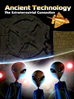 Ancient Technology - The Extraterrestrial Connection