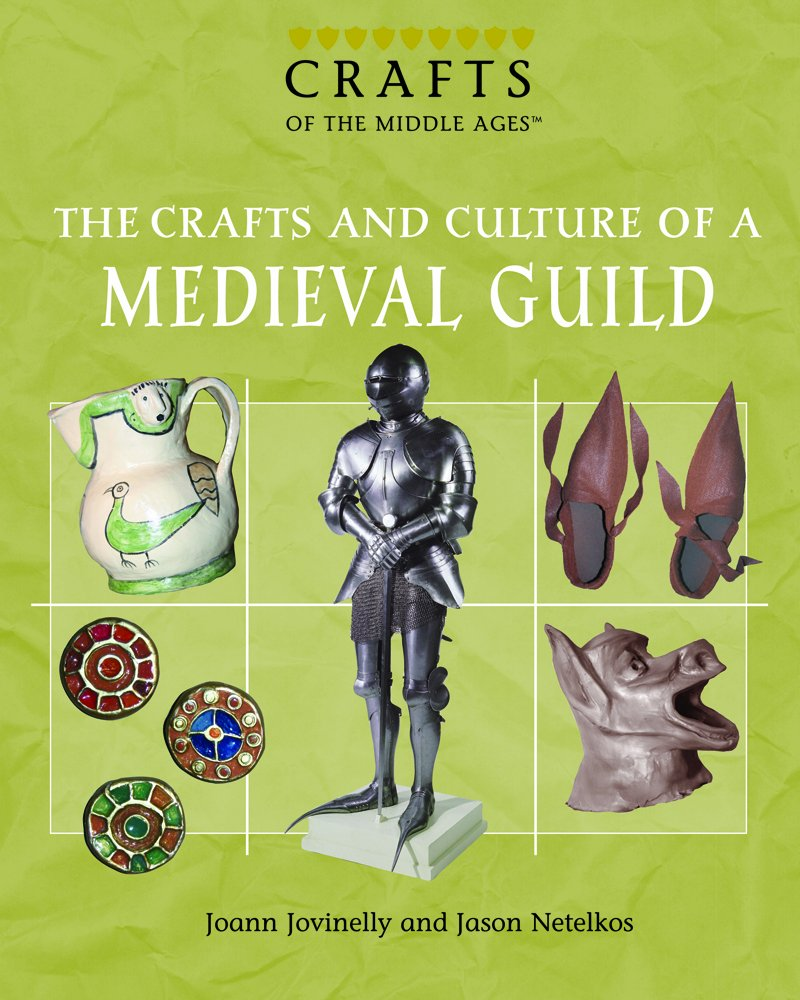 The Crafts And Culture of a Medieval Guild (Crafts of the Middle Ages) PDF