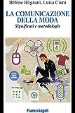 La comunicazione della moda. Significati e metodologie (Cultura della comunicazione)