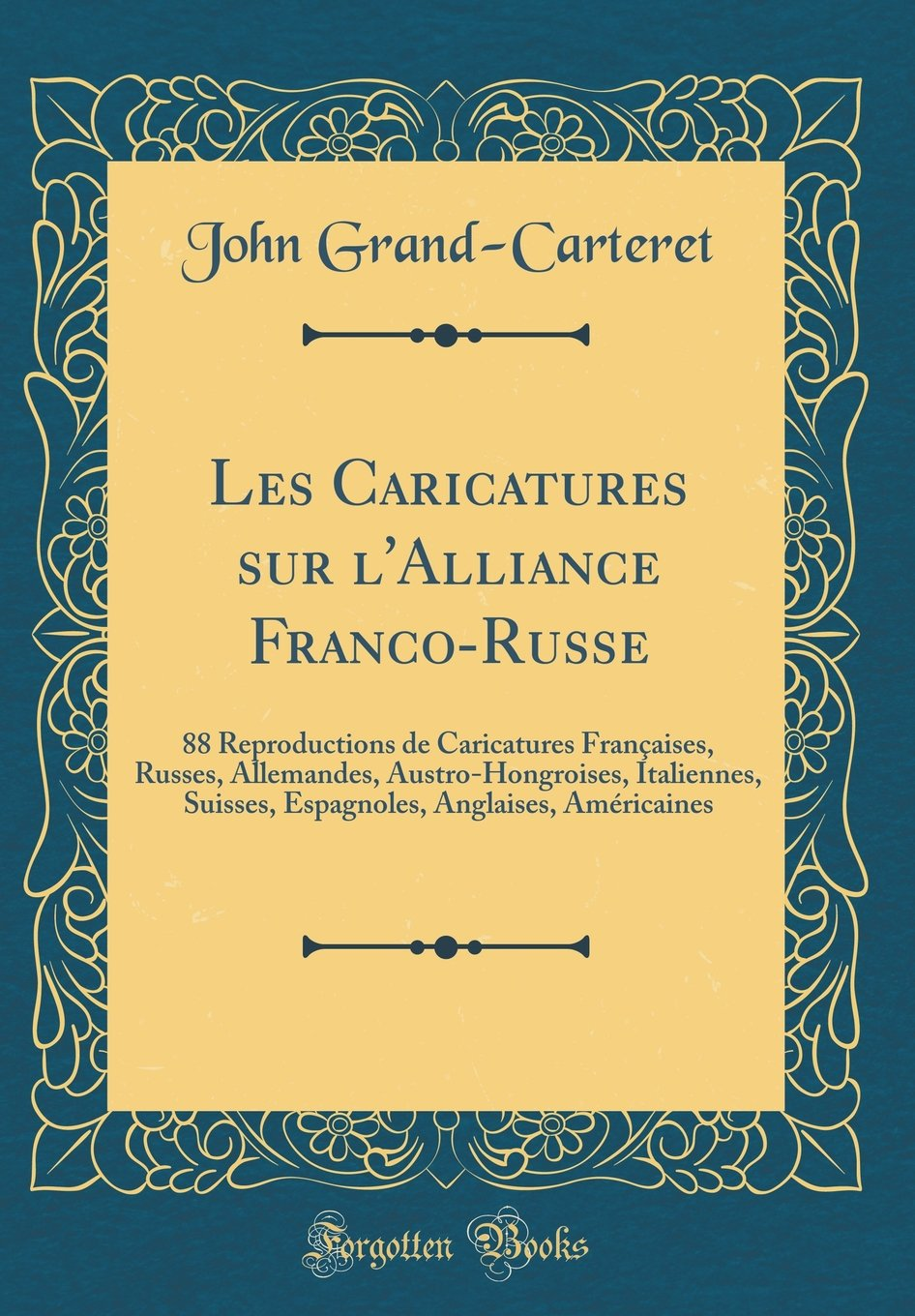 Download Les Caricatures sur l'Alliance Franco-Russe: 88 Reproductions de Caricatures Françaises, Russes, Allemandes, Austro-Hongroises, Italiennes, Suisses, ... (Classic Reprint) (French Edition) ebook