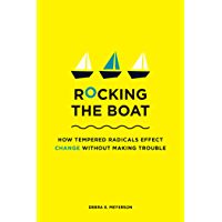 Rocking the Boat: How Tempered Radicals Effect Change Without Making Trouble (English Edition)