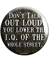 """Geek Details Don't Talk Out Loud You Lower the Iq of the Whole Street 2.25"""" Pinback Button"""