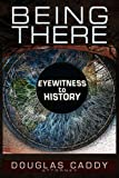 Being There: Eye Witness To History