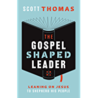 The Gospel Shaped Leader: Leaning on Jesus to Shepherd His People (English Edition)