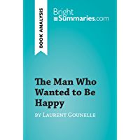 The Man Who Wanted to Be Happy by Laurent Gounelle (Book Analysis): Detailed Summary, Analysis and Reading Guide…