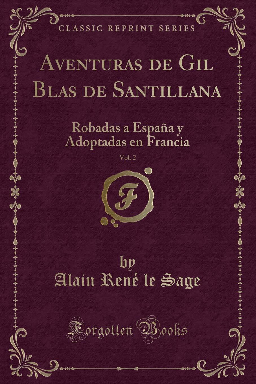 Aventuras de Gil Blas de Santillana, Vol. 2: Robadas a España y Adoptadas en Francia Classic Reprint: Amazon.es: Sage, Alain René le: Libros