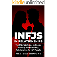 INFJ: INFJs in Relationships: The Ultimate Guide to Happy, Healthy and Rewarding Relationships for INFJ People (INFJ Personality Book 1)