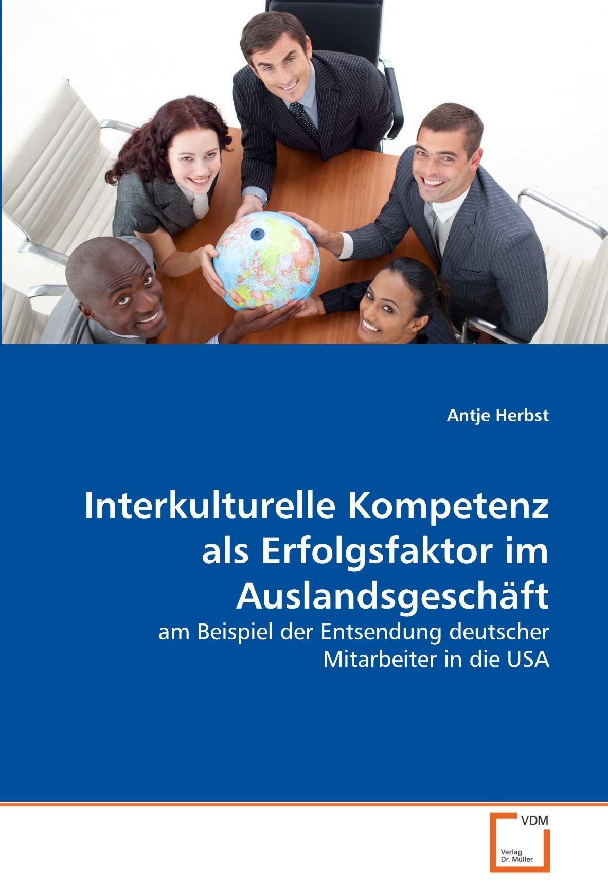 Interkulturelle Kompetenz als Erfolgsfaktor im Auslandsgeschäft: am Beispiel der Entsendung deutscher Mitarbeiter in die USA
