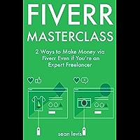 FIVERR MASTERCLASS: 2 Ways to Make Money via Fiverr Even if You're an Expert Freelancer (English Edition)