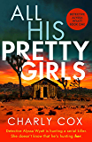 All His Pretty Girls: An absolutely gripping detective novel with a jaw-dropping killer twist (Detective Alyssa Wyatt…