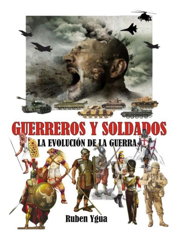 GUERREROS Y SOLDADOS: LA EVOLUCIÓN DE LA GUERRA: Amazon.es: Ygua, Ruben: Libros