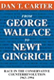 From George Wallace to Newt Gingrich: Race in the Conservative Counterrevolution, 1963–1994 (Walter Lynwood Fleming Lectures in Southern History)