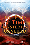 The End Of Time Mysteries Unveiled: From Genesis.. Through Daniel.. To Revelation