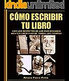 Cómo escribir tu libro ¡con los secretos de los más grandes autores de todos los tiempos! (Serie Publica tu libro en Amazon nº 1) (Spanish Edition)