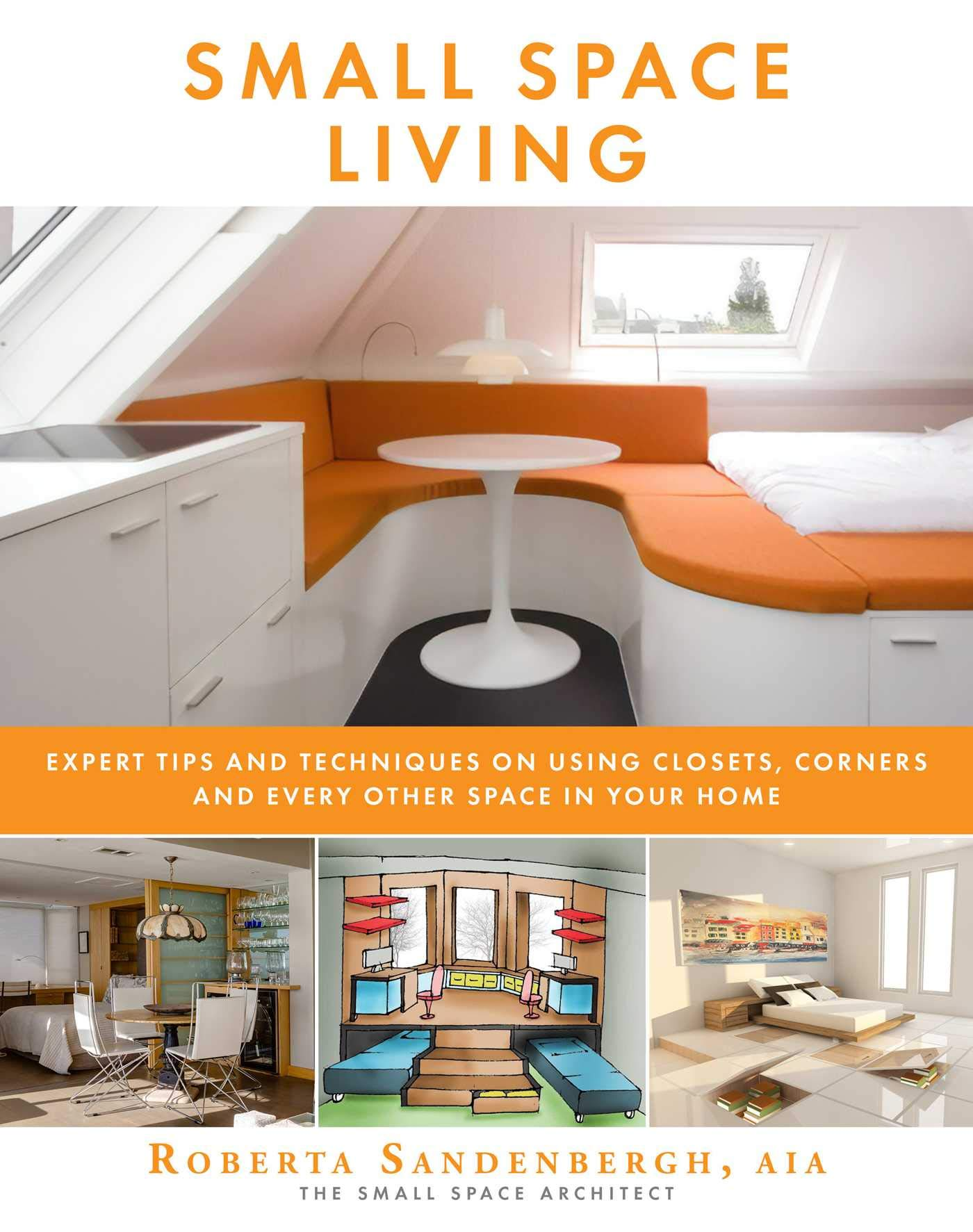 Small Space Living: Expert Tips and Techniques on Using ...