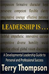 Leadership Is: A Developmental Leadership Guide to Personal and Professional Success Kindle Edition