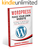 Learn to Make your Own Website with WordPress: 12 Steps to make your Own Website with WordPress