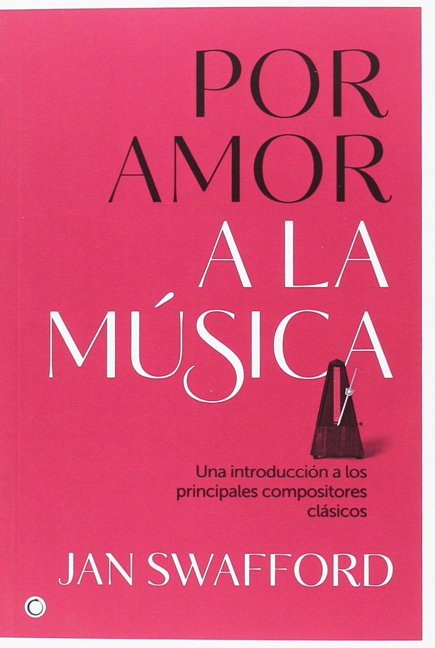 Por amor a la música: Amazon.es: Jan Swafford, Ana Herrera Ferrer: Libros