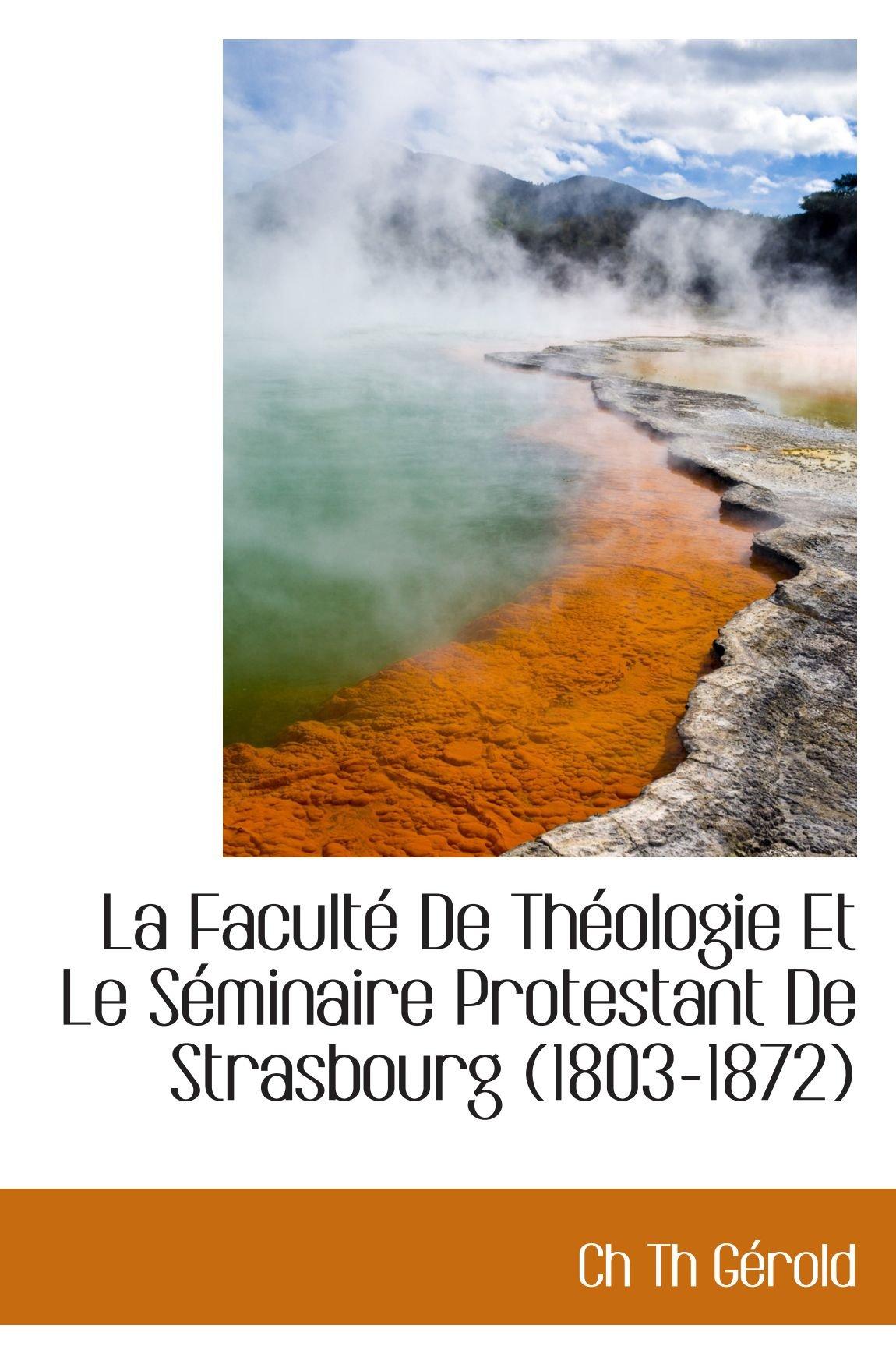 La Faculté De Théologie Et Le Séminaire Protestant De Strasbourg (1803-1872) (French Edition) pdf