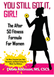 You Still Got It, Girl!: The After 50 Fitness Formula for Women