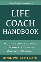 Life Coach Handbook: All the Tools You Need to Manage a Thriving Coaching Practice (Effective Coaching Series Book 1) Kindle Edition