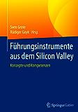 Führungsinstrumente aus dem Silicon Valley: Konzepte und Kompetenzen