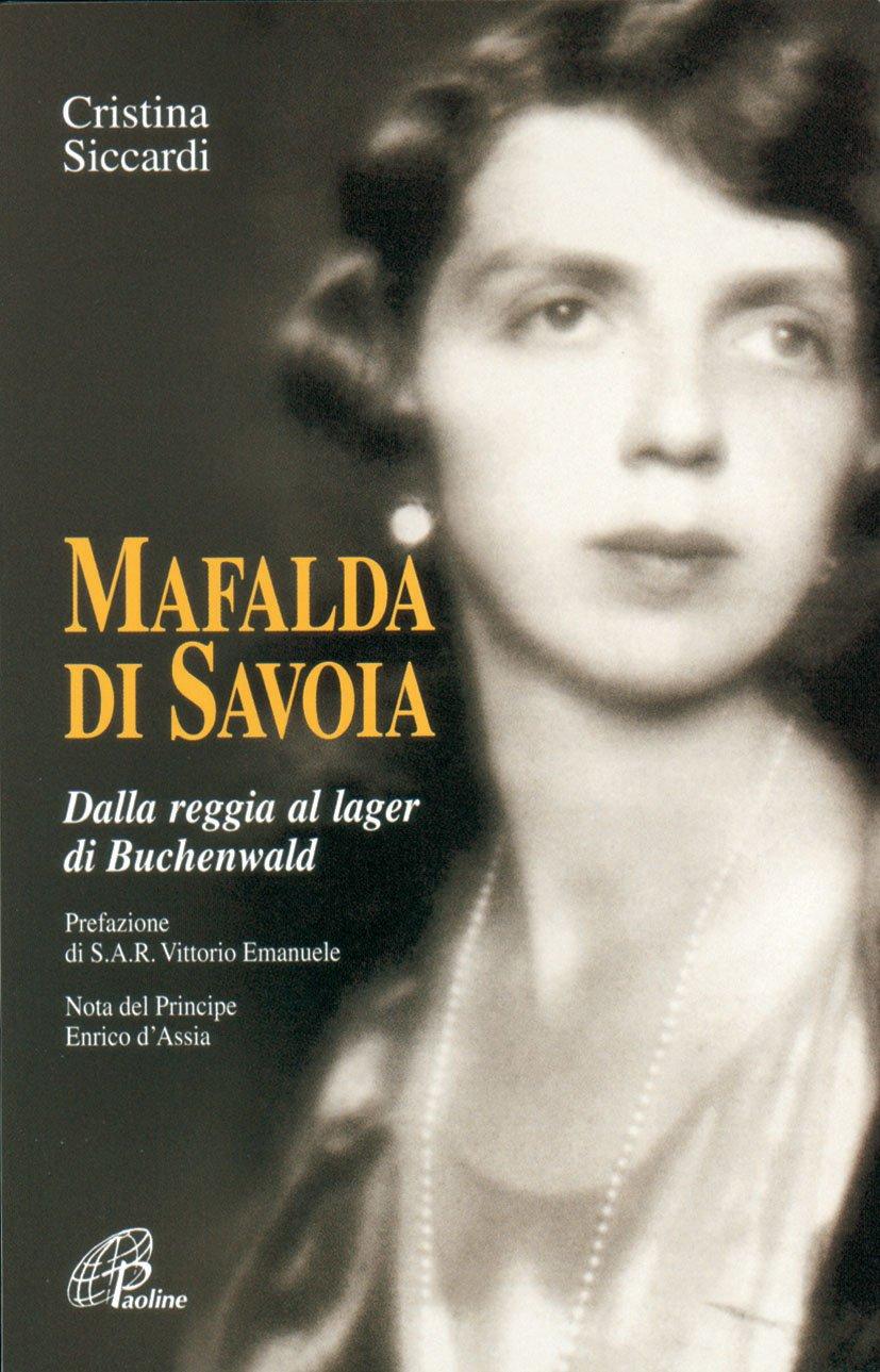Amazon.it: Mafalda di Savoia. Dalla reggia al lager di Buchenwald ...