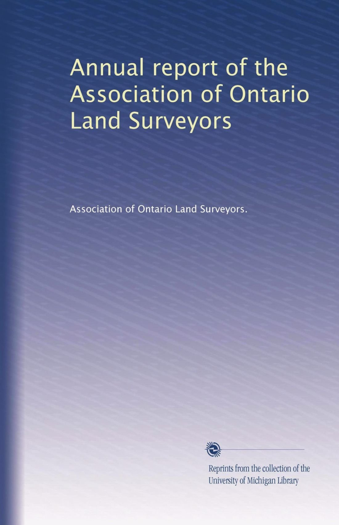 Read Online Annual report of the Association of Ontario Land Surveyors (Volume 3) pdf