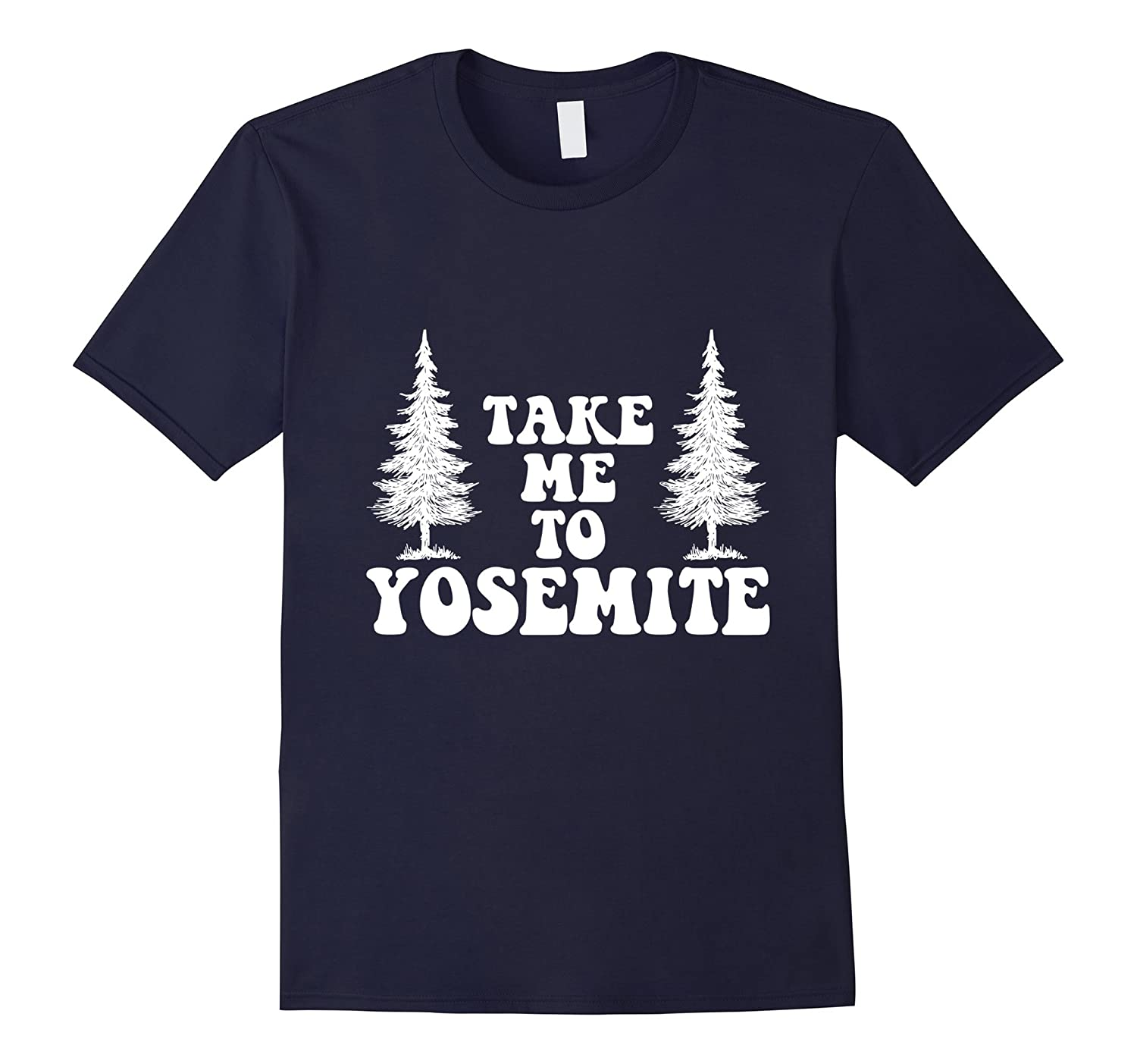 Take Me To Yosemite T-Shirt, Funny Camper Love Camping Quote-TH