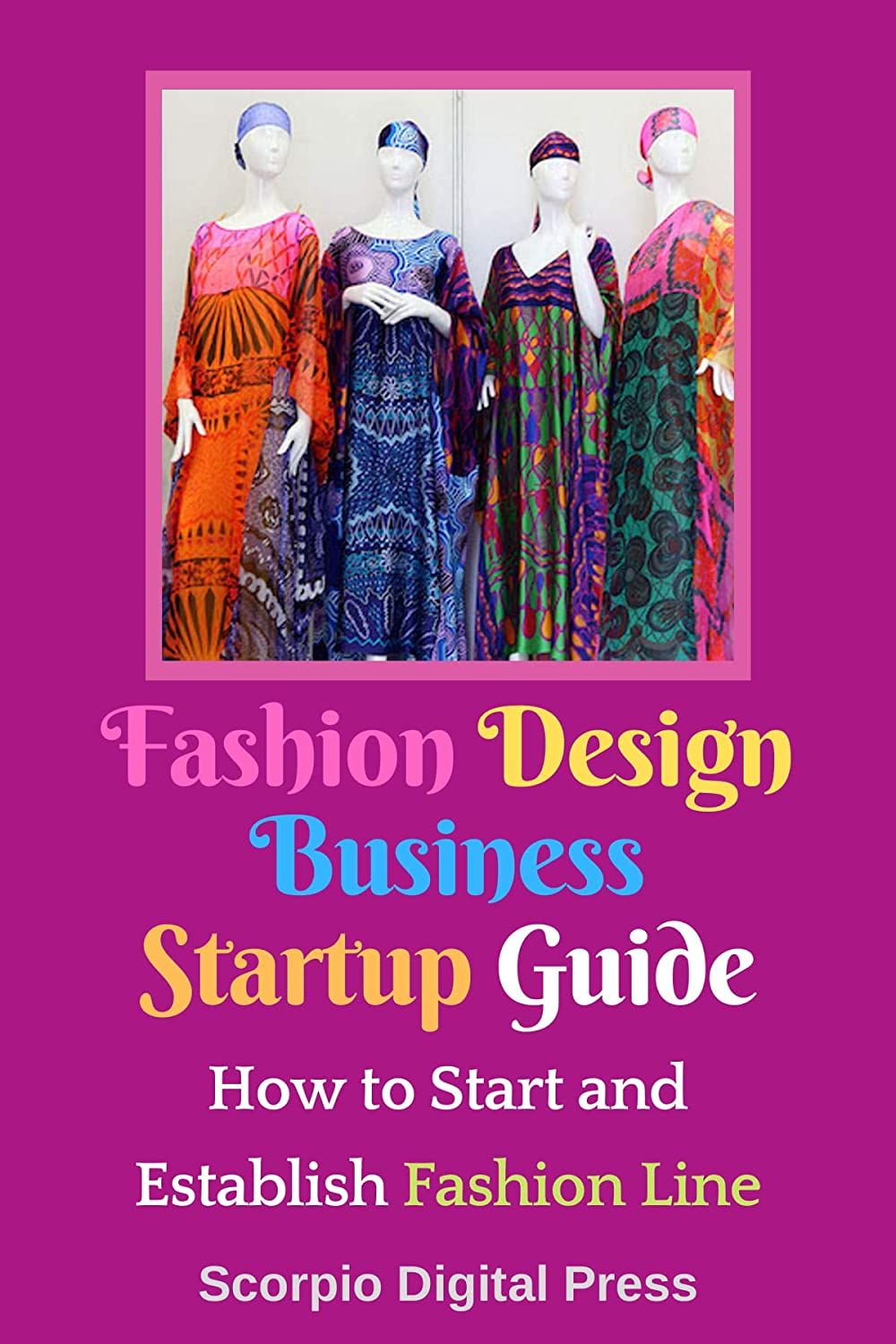Fashion Design Business Startup Guide : How to Start and
