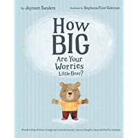 How Big Are Your Worries Little Bear?: A book to help children manage and overcome anxiety, anxious thoughts, stress and…