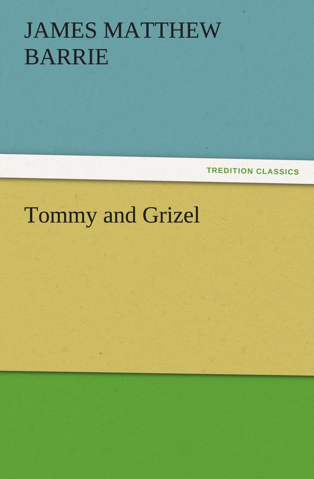 Tommy and Grizel (TREDITION CLASSICS) ebook