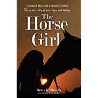 The Horse Girl - I survived abuse and a terrorist attack. This is my story of hope and redemption