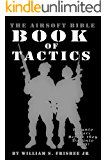 The Airsoft Bible: Book of Tactics: (Volume 2)