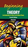Beginning Theory - An Introduction to Literary and Cultural Theory, 4th Edition