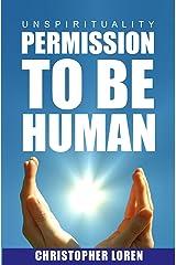 unSpirituality - Permission To Be Human Kindle Edition
