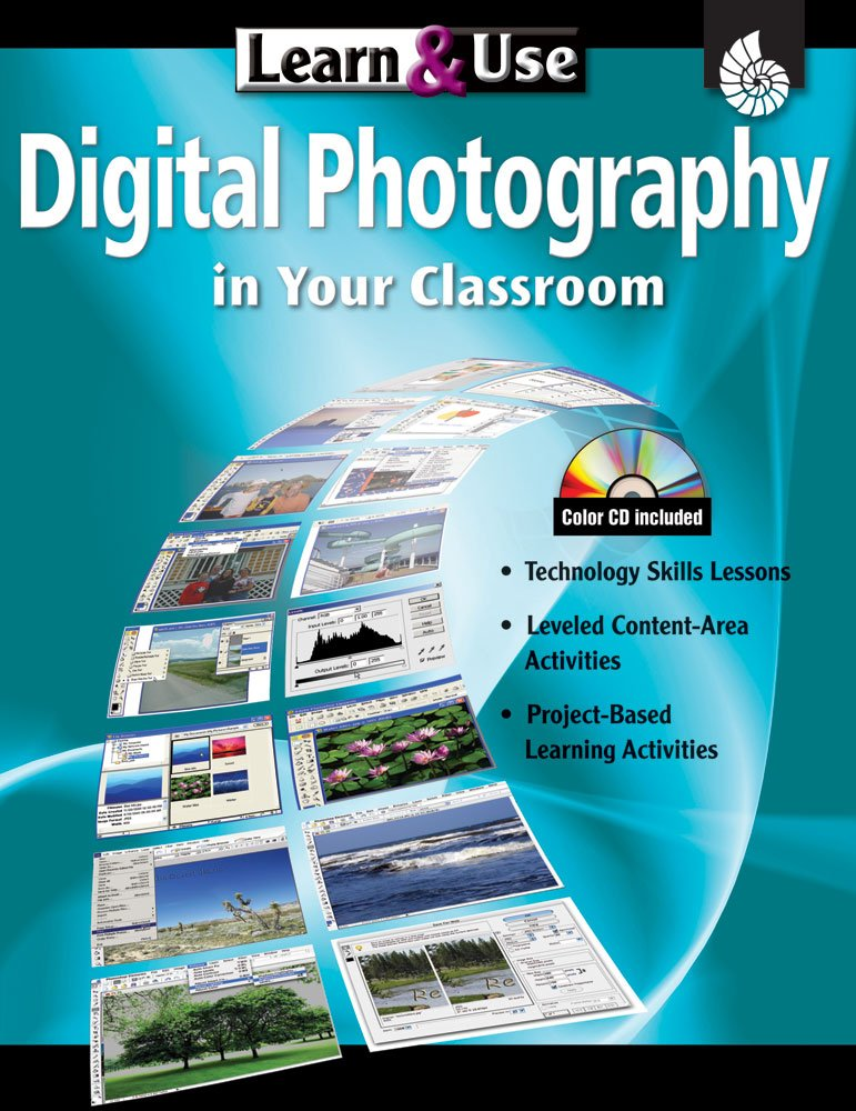Learn & Use: Digital Photography in Your Classroom Grades K-8 (Learn & Use) by Shell Education