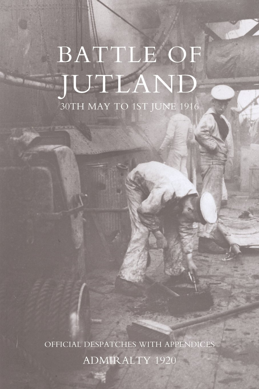 BATTLE OF JUTLAND 30TH MAY TO 1ST JUNE1916 - OFFICIAL DESPATCHES WITH APPENDICES pdf epub