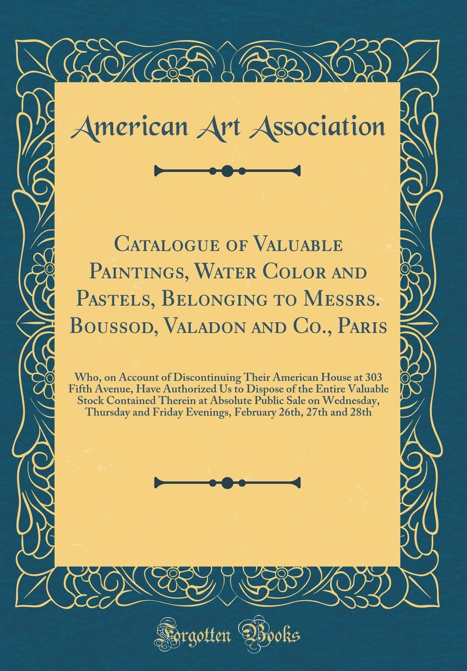 Download Catalogue of Valuable Paintings, Water Color and Pastels, Belonging to Messrs. Boussod, Valadon and Co., Paris: Who, on Account of Discontinuing Their ... of the Entire Valuable Stock Contained pdf
