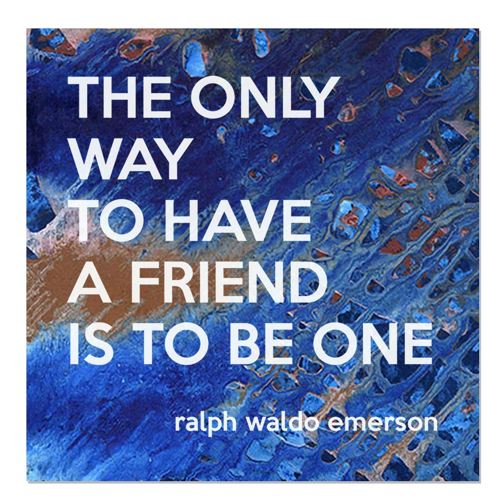 Aluminum Metal Sign Décor The Only Way to Have A Friend is to Be One Inspiration & Motivation Novelty Square Wall Art - Abstract Royal Blue, 20''x20''