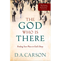 The God Who Is There: Finding Your Place in God's Story (English Edition)