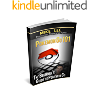 Pokemon GO: Pokemon Go 101: The Ultimate Unofficial Guide To Pokemon Go - Become A Pokemon Master! (Pokemon Go guide tips game book, iOS, Secrets, Tips, ... Tricks, Walk Through, Game Safety)