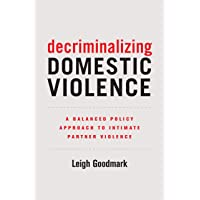 Decriminalizing Domestic Violence: A Balanced Policy Approach to Intimate Partner Violence (Volume 7) (Gender and…
