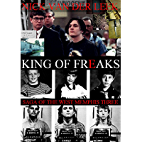 King of Freaks (Saga of the West Memphis Three Book 1) (English Edition)