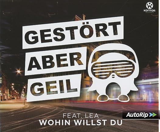 Gestört Aber Geil Feat. Lea - Wohin Willst Du