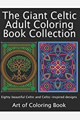 The Giant Celtic Adult Coloring Book Collection: Volumes 1 and 2 of Celtic Coloring Books for Adults Combined Into a Single Book (Coloring Books for Adults Collection) Paperback