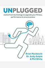 Unplugged: Evolve from Technology to Upgrade Your Fitness, Performance, & Consciousness (1) Hardcover