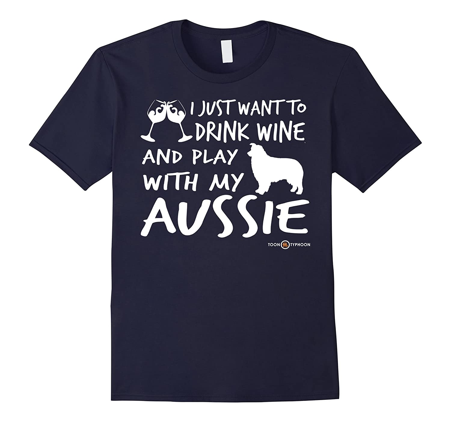 Australian Shepherd Shirt  Drink wine and play with my-PL