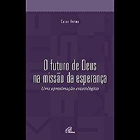 O futuro de Deus na missão da esperança: Uma aproximação escatológica